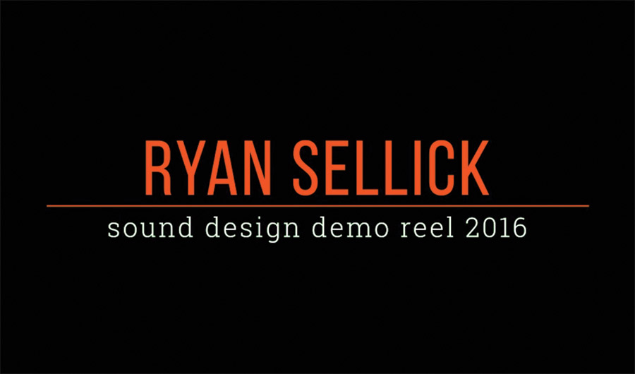 Ryan Sellick Sound Design Demo Reel 2016